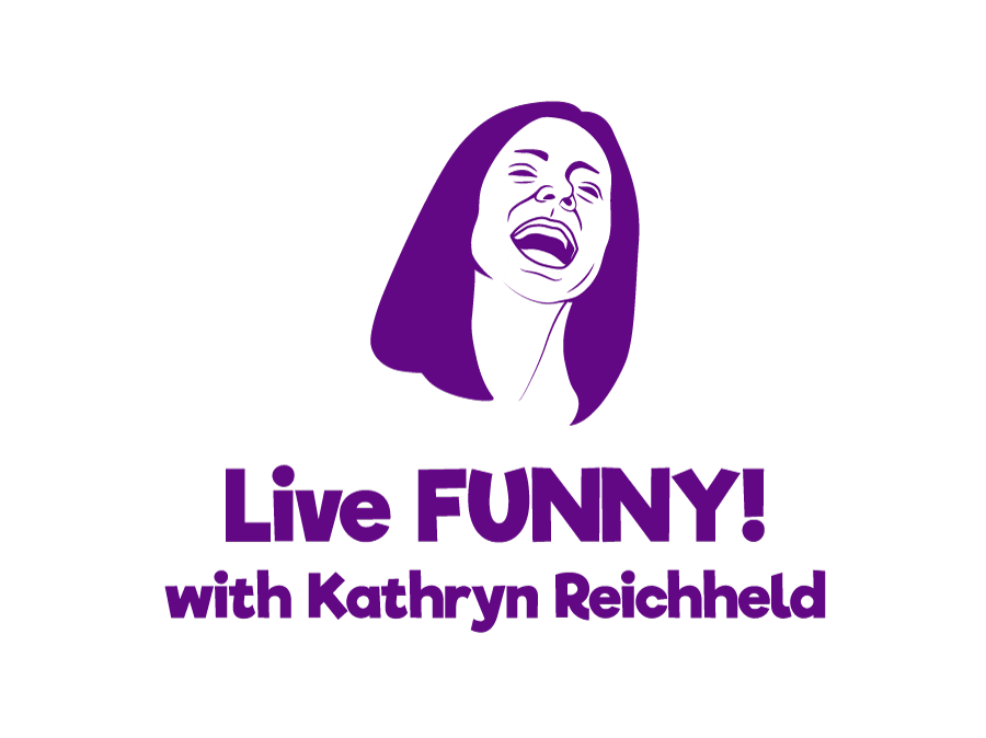 LIVE FUNNY! with Kathryn Reichheld